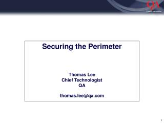 Securing the Perimeter Thomas Lee Chief Technologist QA thomas.lee@qa