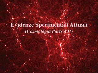 Evidenze Sperimentali Attuali (Cosmologia Parte VII)