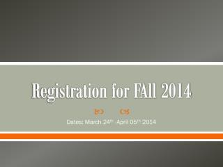 Registration for  FAll  2014