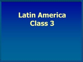 Latin America Class 3