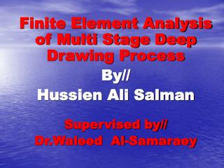 Finite Element Analysis of Multi Stage Deep Drawing Process By// Hussien Ali Salman