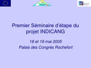 Premier Séminaire d'étape du projet INDICANG