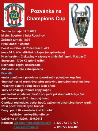 Pozvánka na                    Champions Cup Termín turnaje: 19.1.2013