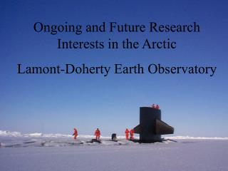 Ongoing and Future Research Interests in the Arctic Lamont-Doherty Earth Observatory