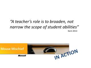 """A teacher's role is to broaden, not narrow the scope of student abilities"""