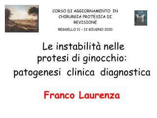 Le instabilità nelle  protesi di ginocchio: patogenesi  clinica  diagnostica Franco Laurenza