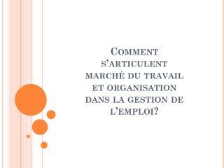 Comment s'articulent marché du travail et organisation dans la gestion de l'emploi?