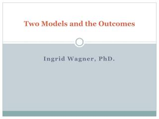 Two Models and the Outcomes