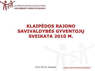 KLAIPĖDOS RAJONO SAVIVALDYBĖS GYVENTOJŲ SVEIKATA 2010 M.