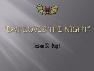 """Bat Loves the Night"""