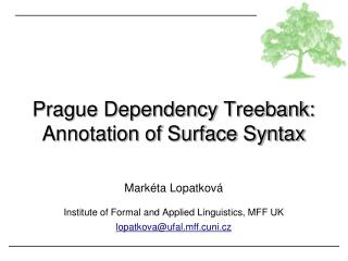 Prague Dependency Treebank:  Annotation of Surface Syntax