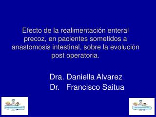 Dra. Daniella Alvarez           Dr.   Francisco Saitua