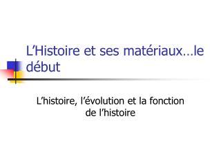 L'Histoire et ses matériaux…le début