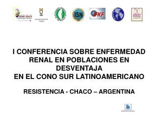 I CONFERENCIA SOBRE ENFERMEDAD RENAL EN POBLACIONES EN DESVENTAJA  EN EL CONO SUR LATINOAMERICANO