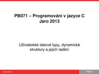 PB 071  – Programování v jazyce C Jaro 2013