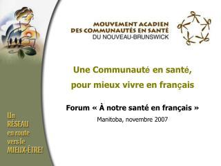 Une  Communaut é  en sant é , pour mieux vivre en fran ç ais Forum «À notre santé en français»