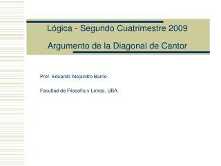 Lógica - Segundo Cuatrimestre 2009 Argumento de la Diagonal de Cantor