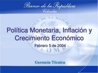 Política Monetaria, Inflación y Crecimiento Económico