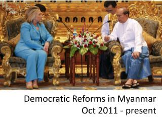 Democratic Reforms in Myanmar Oct 2011 - present