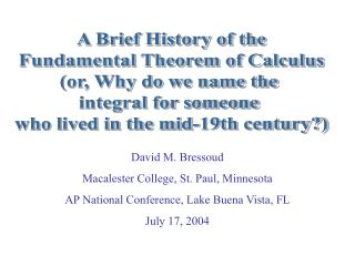 A Brief History of the Fundamental Theorem of Calculus or, Why do we name the  integral for someone  who lived in the mi