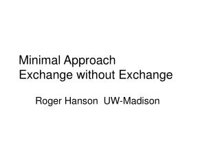 Minimal Approach Exchange without Exchange