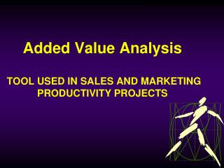 Added Value Analysis  TOOL USED IN SALES AND MARKETING PRODUCTIVITY PROJECTS
