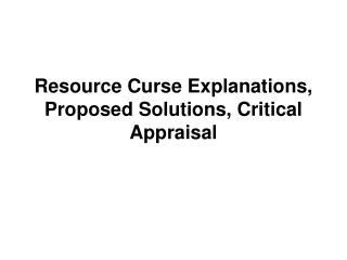 Resource Curse Explanations, Proposed Solutions, Critical Appraisal