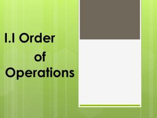 I.I Order  of Operations
