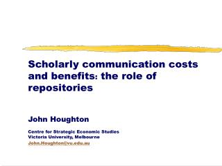 Scholarly communication costs and benefits :  the role of repositories John Houghton