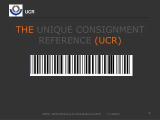 THE  UNIQUE CONSIGNMENT REFERENCE  (UCR)