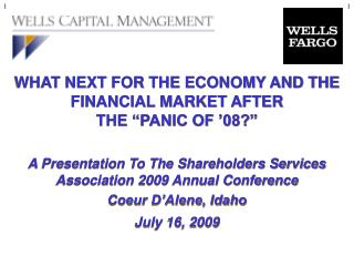 "WHAT NEXT FOR THE ECONOMY AND THE FINANCIAL MARKET AFTER  THE ""PANIC OF '08?"""