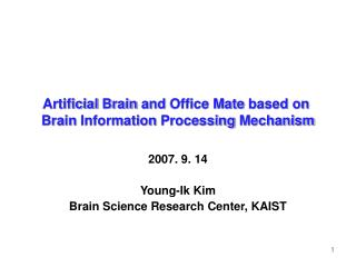 Artificial Brain and Office Mate based on  Brain Information Processing Mechanism