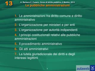 A. Barbera-C. Fusaro,  Corso di diritto pubblico,  Il Mulino, 2012 Le pubbliche amministrazioni