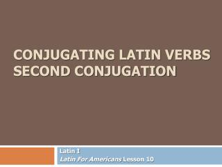 Conjugating Latin Verbs Second Conjugation