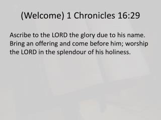 (Welcome) 1 Chronicles 16:29
