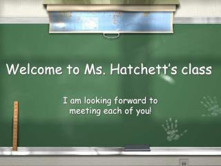 Welcome to Ms.  Hatchett's  class