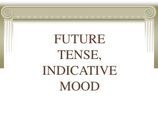 FUTURE TENSE, INDICATIVE  MOOD