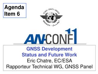 GNSS Development Status and Future Work Eric Chatre, EC/ESA   Rapporteur Technical WG, GNSS Panel