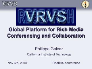 Global Platform for Rich Media Conferencing and Collaboration