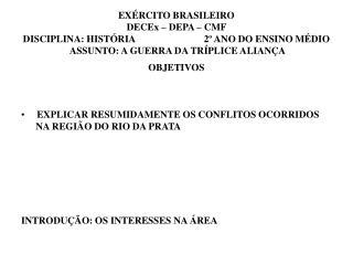OBJETIVOS EXPLICAR RESUMIDAMENTE OS CONFLITOS OCORRIDOS        NA REGIÃO DO RIO DA PRATA