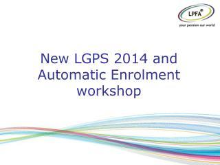 New LGPS 2014 and Automatic Enrolment workshop