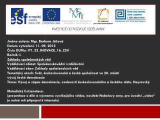 Jméno  autora : Mgr. Barbora  Jášová Datum vytvoření : 11. 09. 2012