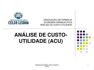 GRADUAÇÃO EM FARMÁCIA ECONOMIA FARMACEUTICA ANÁLISE DE CUSTO-UTILIDADE