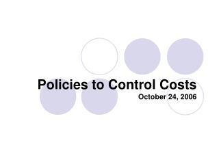 Policies to Control Costs October 24, 2006