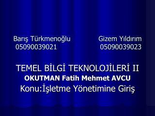 Barış Türkmenoğlu             Gizem Yıldırım  05090039021                    05090039023