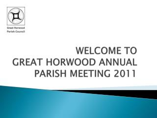 WELCOME TO  GREAT HORWOOD ANNUAL PARISH MEETING 2011