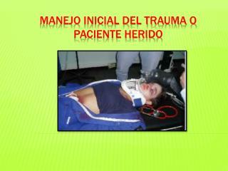 MANEJO INICIAL DEL TRAUMA O PACIENTE HERIDO