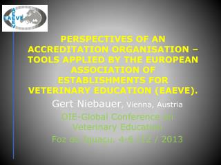 Gert Niebauer , Vienna, Austria OIE-Global Conference on Veterinary Education