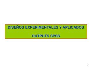 DISEÑOS EXPERIMENTALES Y APLICADOS OUTPUTS SPSS