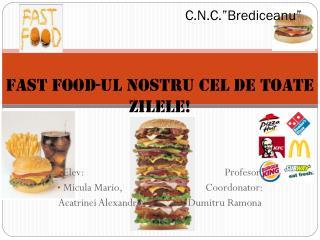 C.N.C.�Brediceanu�   Fast food-ul nostru cel de toate zilele!